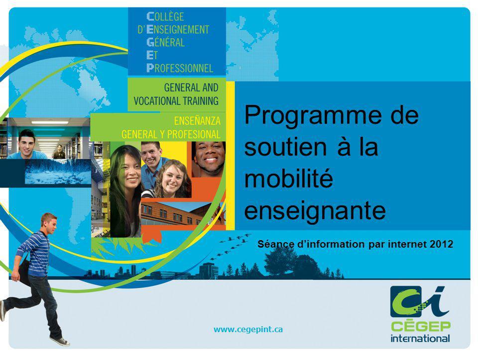 Programme de soutien à la mobilité enseignante Séance d'information par internet 2012 www.cegepint.ca