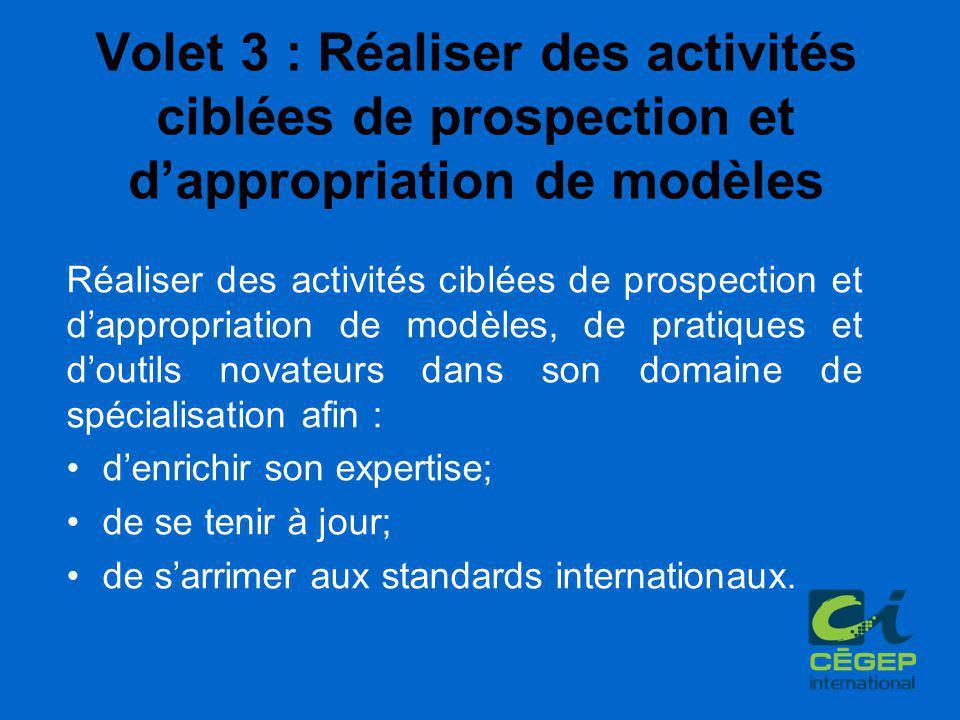 Réaliser des activités ciblées de prospection et d'appropriation de modèles, de pratiques et d'outils novateurs dans son domaine de spécialisation afin : d'enrichir son expertise; de se tenir à jour; de s'arrimer aux standards internationaux.