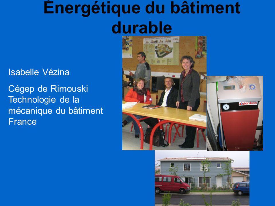 Énergétique du bâtiment durable Isabelle Vézina Cégep de Rimouski Technologie de la mécanique du bâtiment France