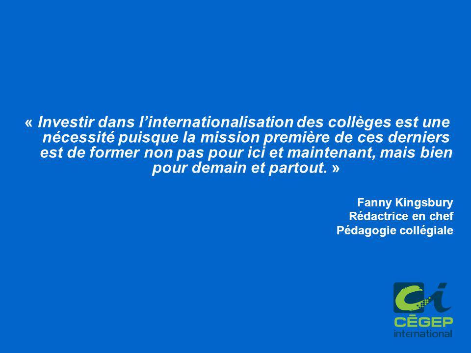 « Investir dans l'internationalisation des collèges est une nécessité puisque la mission première de ces derniers est de former non pas pour ici et maintenant, mais bien pour demain et partout.