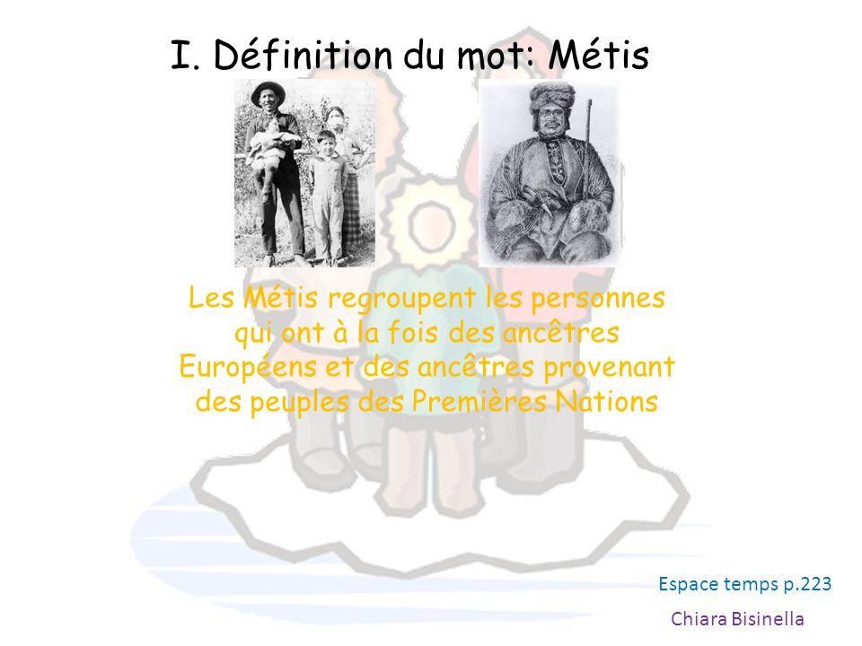 I. Définition du mot: Métis Les Métis regroupent les personnes qui ont à la fois des ancêtres Européens et des ancêtres provenant des peuples des Prem
