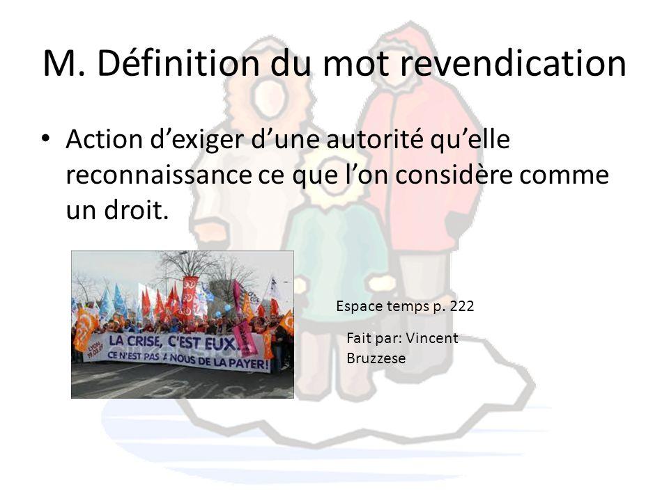 M. Définition du mot revendication Action d'exiger d'une autorité qu'elle reconnaissance ce que l'on considère comme un droit. Espace temps p. 222 Fai