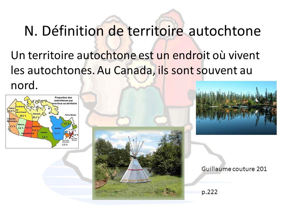 N. Définition de territoire autochtone Un territoire autochtone est un endroit où vivent les autochtones. Au Canada, ils sont souvent au nord. Guillau