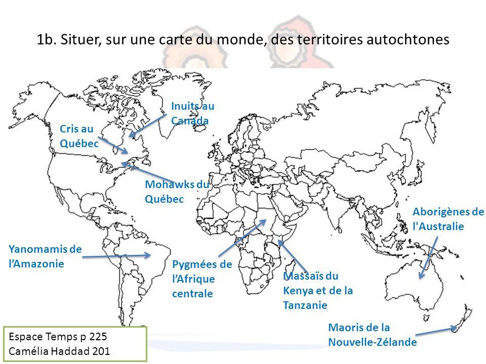 1b. Situer, sur une carte du monde, des territoires autochtones Inuits au Canada Cris au Québec Mohawks du Québec Massaïs du Kenya et de la Tanzanie P