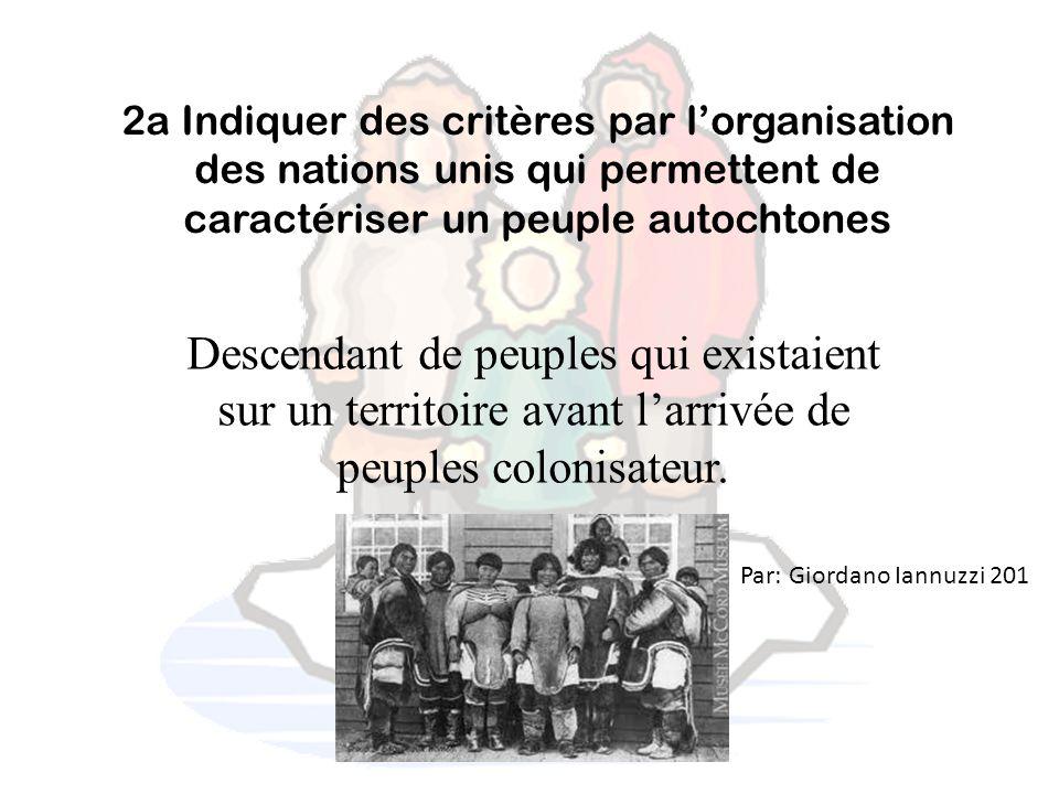 2a Indiquer des critères par l'organisation des nations unis qui permettent de caractériser un peuple autochtones Descendant de peuples qui existaient