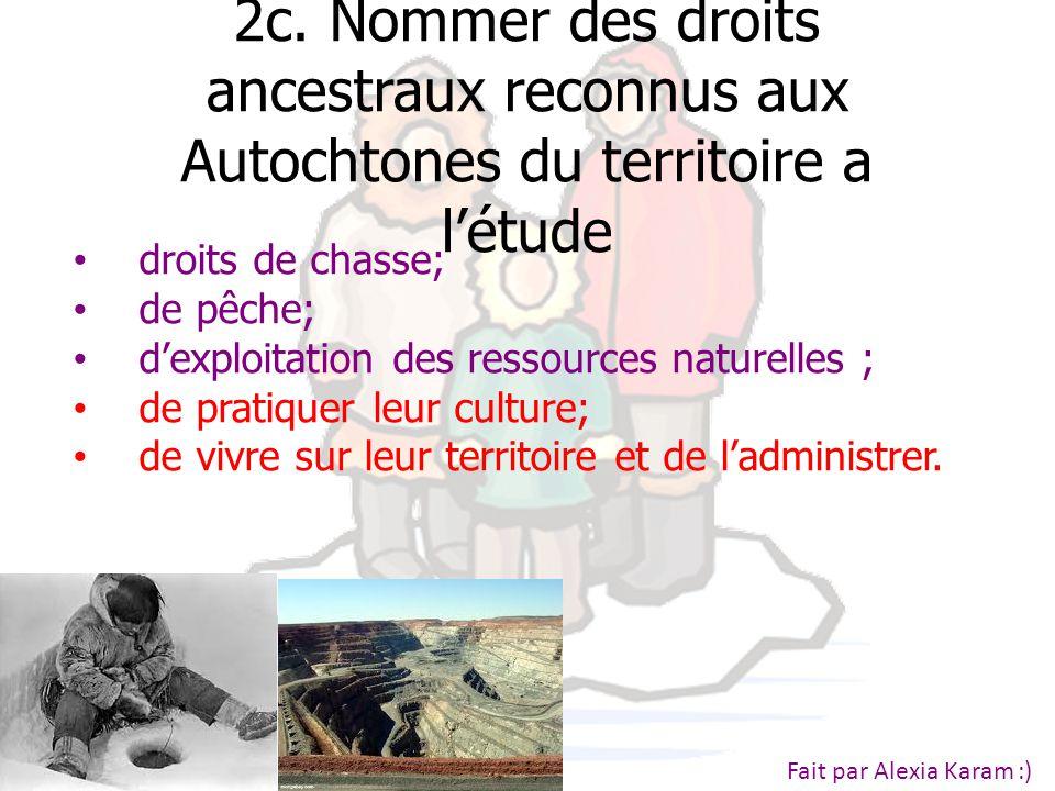 2c. Nommer des droits ancestraux reconnus aux Autochtones du territoire a l'étude droits de chasse; de pêche; d'exploitation des ressources naturelles