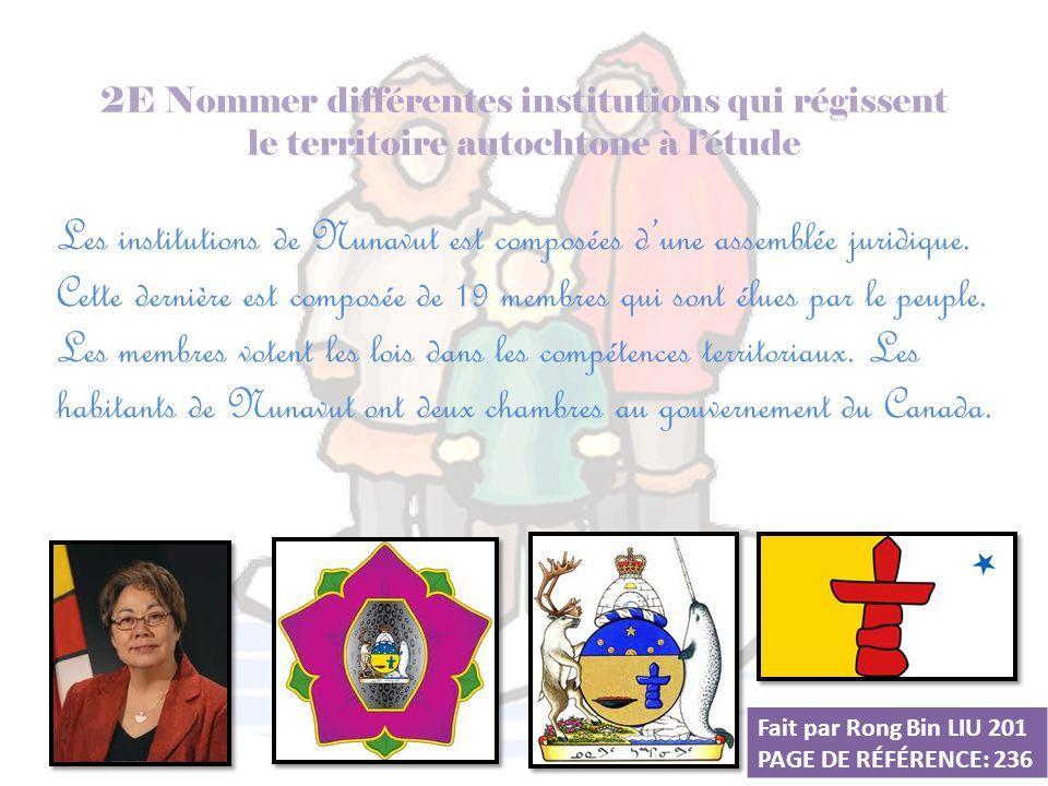 2E Nommer différentes institutions qui régissent le territoire autochtone à l'étude Les institutions de Nunavut est composées d'une assemblée juridiqu