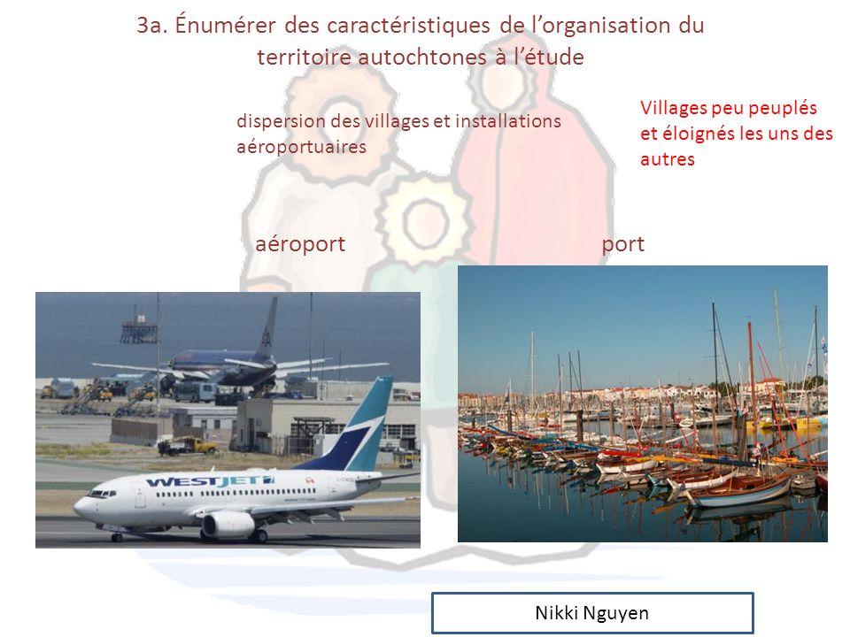 3a. Énumérer des caractéristiques de l'organisation du territoire autochtones à l'étude aéroport port Nikki Nguyen Villages peu peuplés et éloignés le