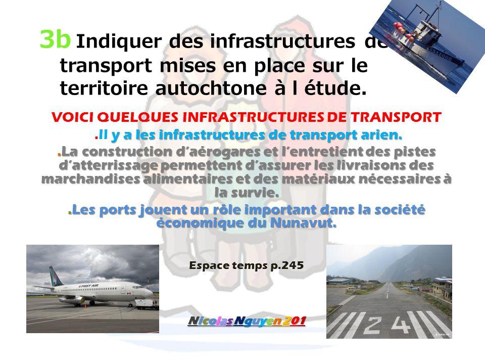 3b Indiquer des infrastructures de transport mises en place sur le territoire autochtone à l étude. VOICI QUELQUES INFRASTRUCTURES DE TRANSPORT y a le