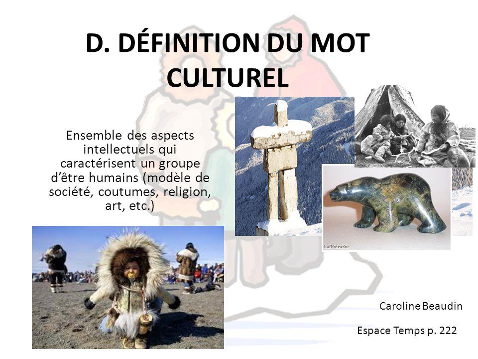 D. DÉFINITION DU MOT CULTUREL Ensemble des aspects intellectuels qui caractérisent un groupe d'être humains (modèle de société, coutumes, religion, ar
