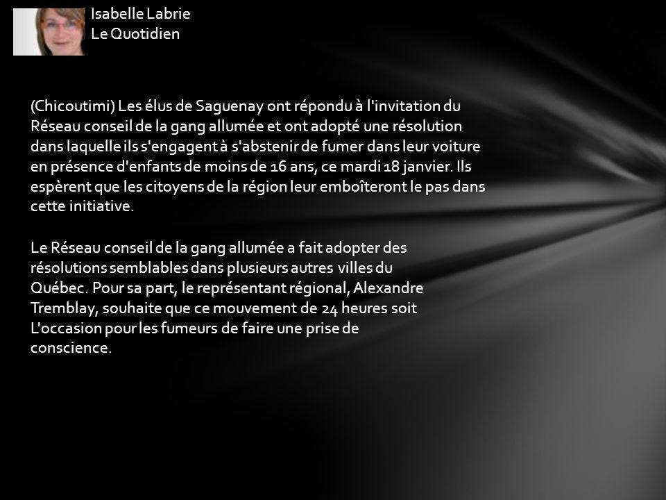 Isabelle Labrie Le Quotidien (Chicoutimi) Les élus de Saguenay ont répondu à l invitation du Réseau conseil de la gang allumée et ont adopté une résolution dans laquelle ils s engagent à s abstenir de fumer dans leur voiture en présence d enfants de moins de 16 ans, ce mardi 18 janvier.