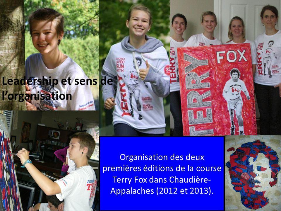 Leadership et sens de l'organisation Organisation des deux premières éditions de la course Terry Fox dans Chaudière- Appalaches (2012 et 2013). Leader