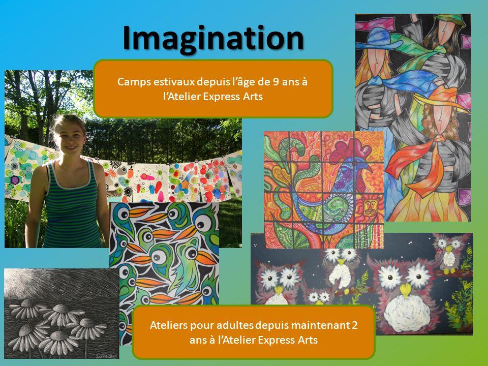 Imagination Camps estivaux depuis l'âge de 9 ans à l'Atelier Express Arts Ateliers pour adultes depuis maintenant 2 ans à l'Atelier Express Arts