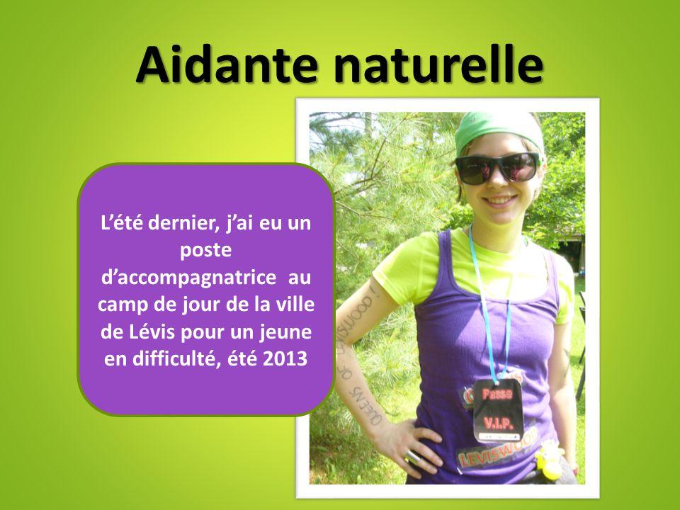 Aidante naturelle L'été dernier, j'ai eu un poste d'accompagnatrice au camp de jour de la ville de Lévis pour un jeune en difficulté, été 2013