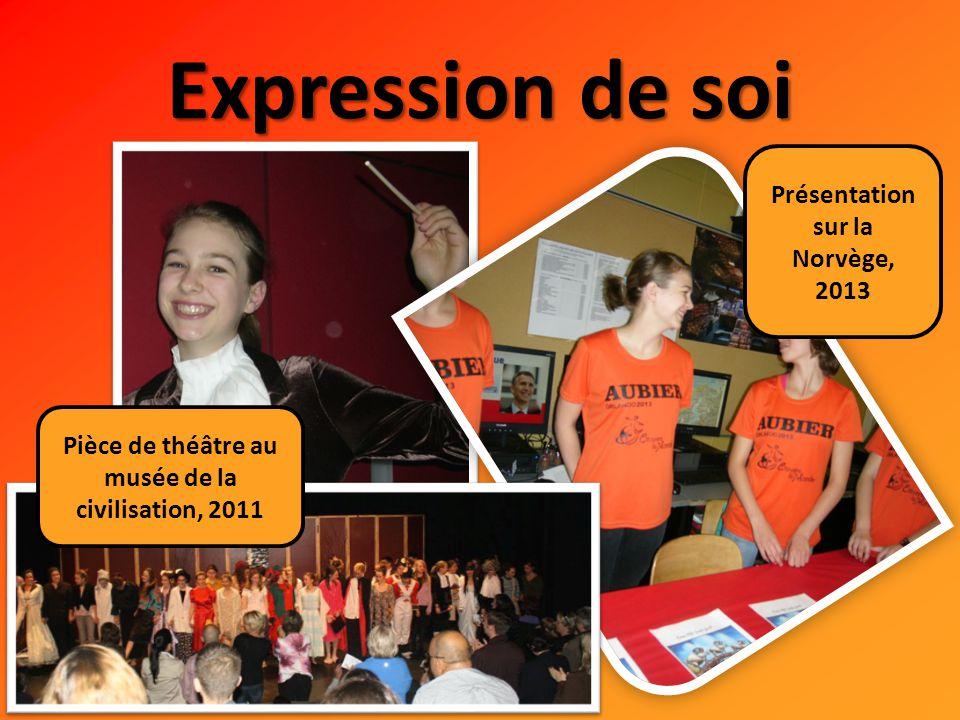 Expression de soi Présentation sur la Norvège, 2013 Pièce de théâtre au musée de la civilisation, 2011
