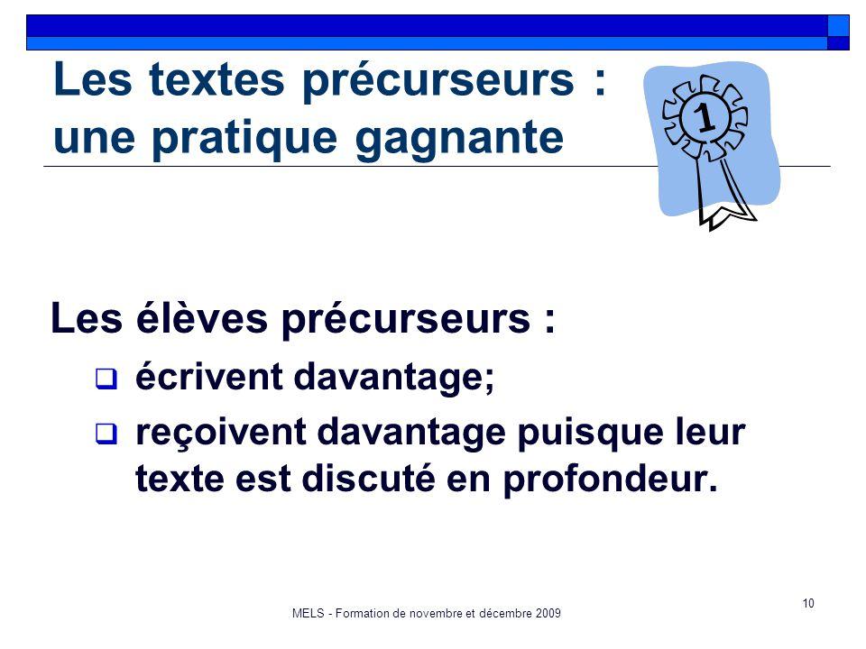 10 Les textes précurseurs : une pratique gagnante Les élèves précurseurs :  écrivent davantage;  reçoivent davantage puisque leur texte est discuté en profondeur.