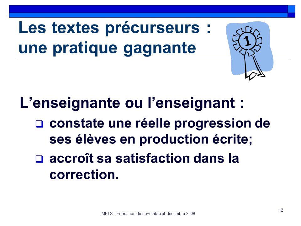 12 Les textes précurseurs : une pratique gagnante L'enseignante ou l'enseignant :  constate une réelle progression de ses élèves en production écrite;  accroît sa satisfaction dans la correction.