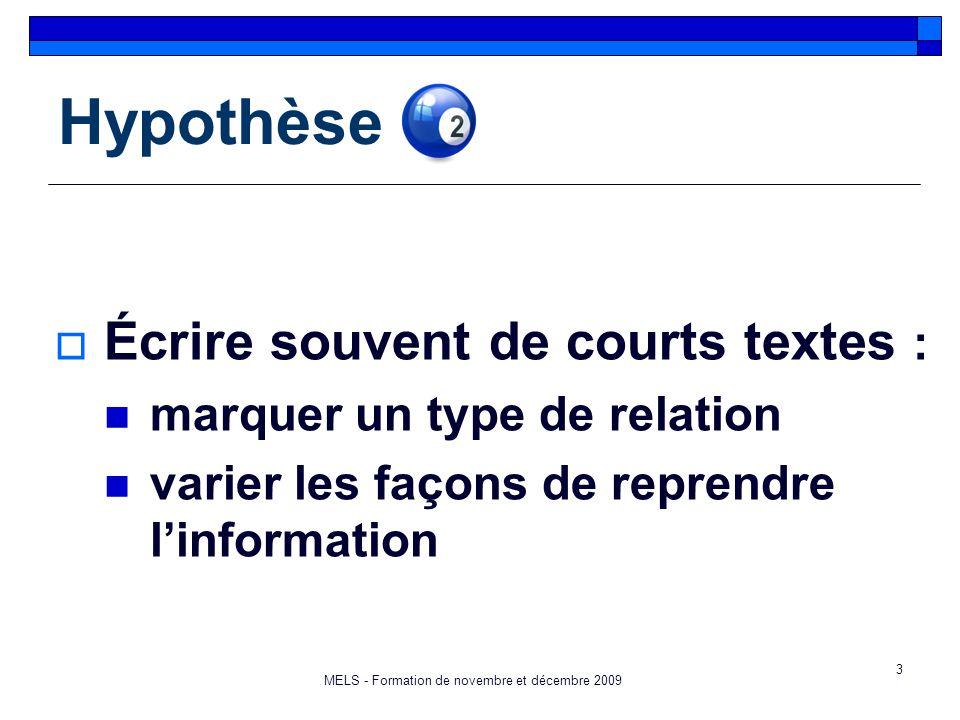 3 Hypothèse  Écrire souvent de courts textes : marquer un type de relation varier les façons de reprendre l'information MELS - Formation de novembre et décembre 2009