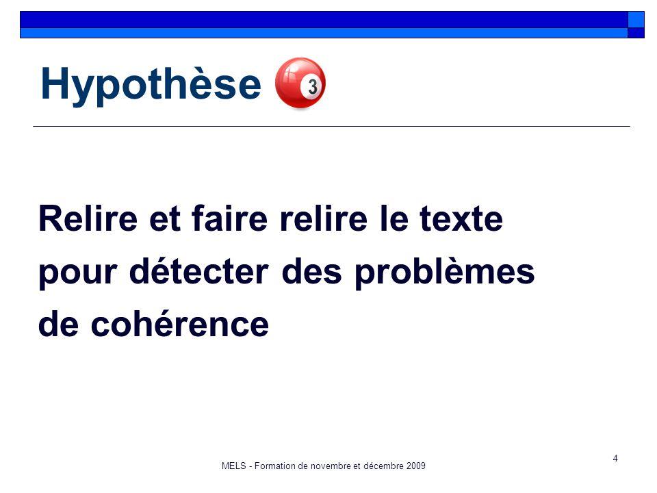 4 Hypothèse Relire et faire relire le texte pour détecter des problèmes de cohérence MELS - Formation de novembre et décembre 2009