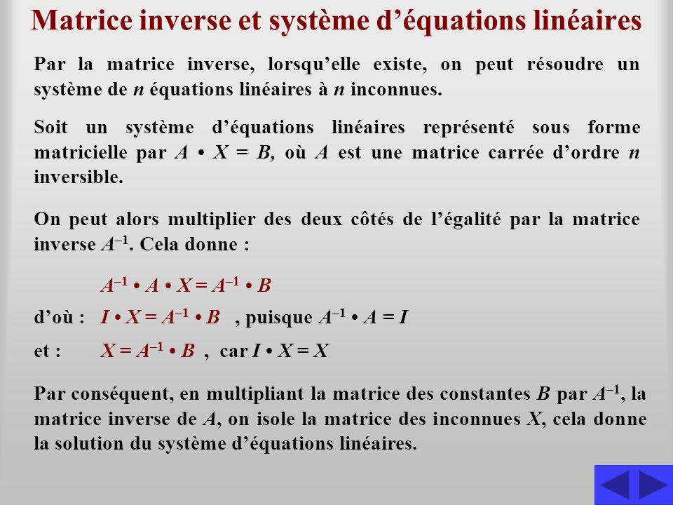 Matrice inverse et système d'équations linéaires Par la matrice inverse, lorsqu'elle existe, on peut résoudre un système de n équations linéaires à n