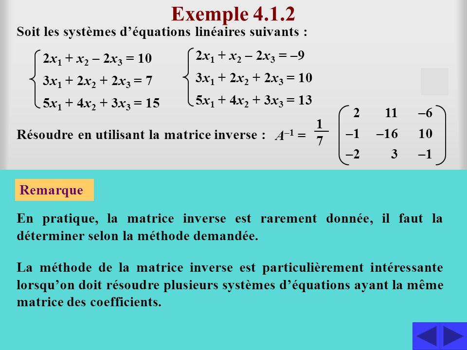 Puisque la matrice des coefficients est inversible, on a : AX = B implique que X = A –1 B La solution du premier système d'équations est alors : 10 7