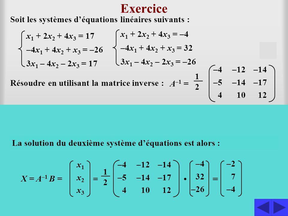 Puisque la matrice des coefficients est inversible, on a : AX = B implique que X = A –1 B La solution du premier système d'équations est alors : 17 –2