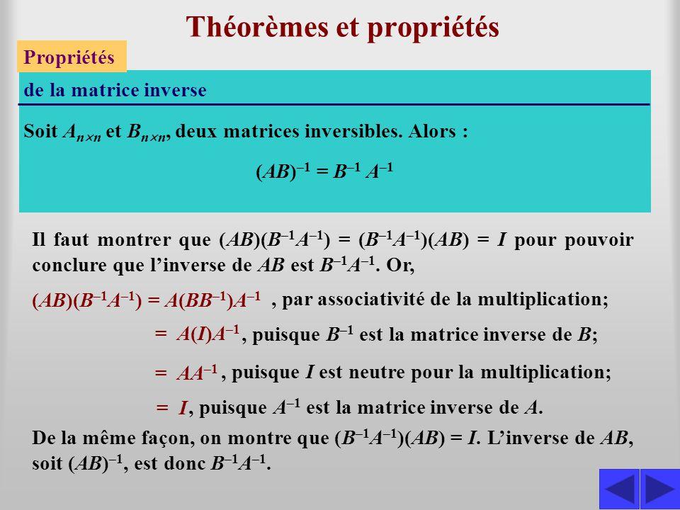 Théorèmes et propriétés Propriétés de la matrice inverse Soit A n  n et B n  n, deux matrices inversibles. Alors : S (AB) –1 = B –1 A –1 (AB)(B –1 A