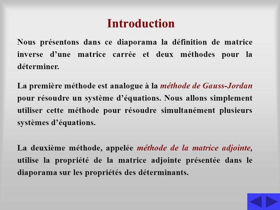 Introduction Nous présentons dans ce diaporama la définition de matrice inverse d'une matrice carrée et deux méthodes pour la déterminer. La première