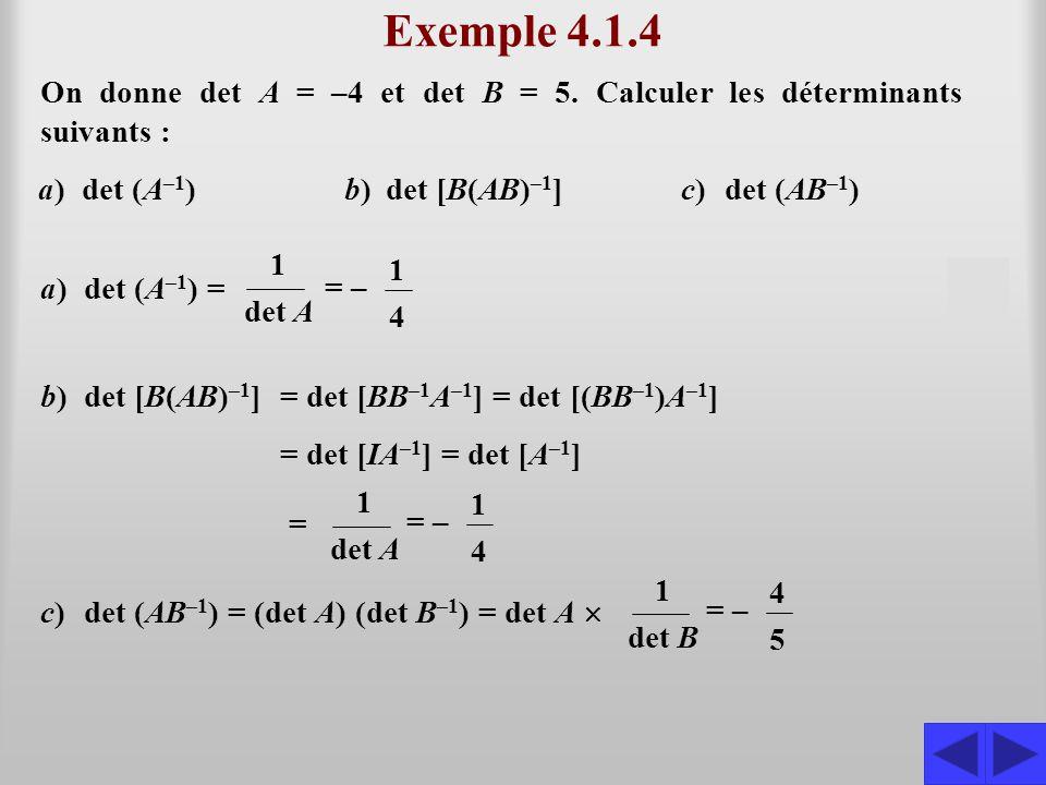 b)det [B(AB) –1 ]= det [BB –1 A –1 ] = det [(BB –1 )A –1 ] Exemple 4.1.4 On donne det A = –4 et det B = 5. Calculer les déterminants suivants : S a)de