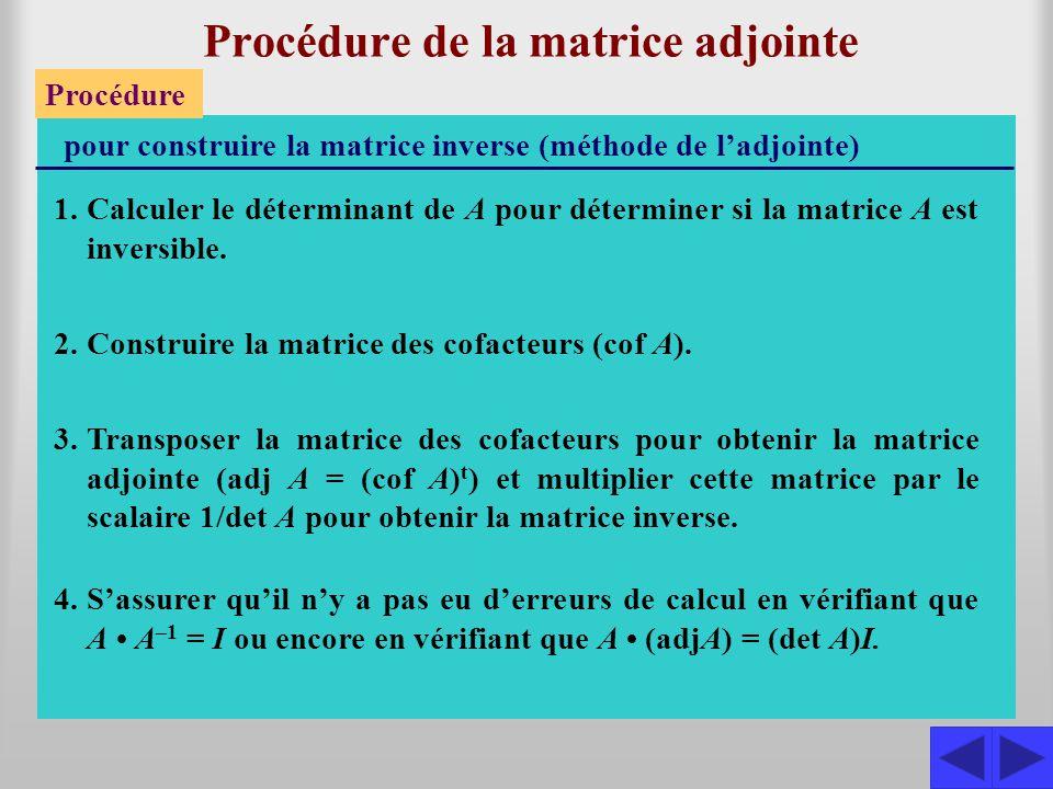 Procédure de la matrice adjointe Procédure pour construire la matrice inverse (méthode de l'adjointe) 1.Calculer le déterminant de A pour déterminer s