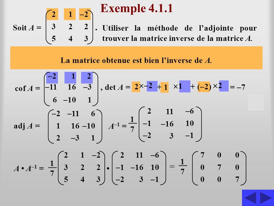 –21 Exemple 4.1.1 Utiliser la méthode de l'adjointe pour trouver la matrice inverse de la matrice A. Écrivons la première ligne de la matrice des cofa