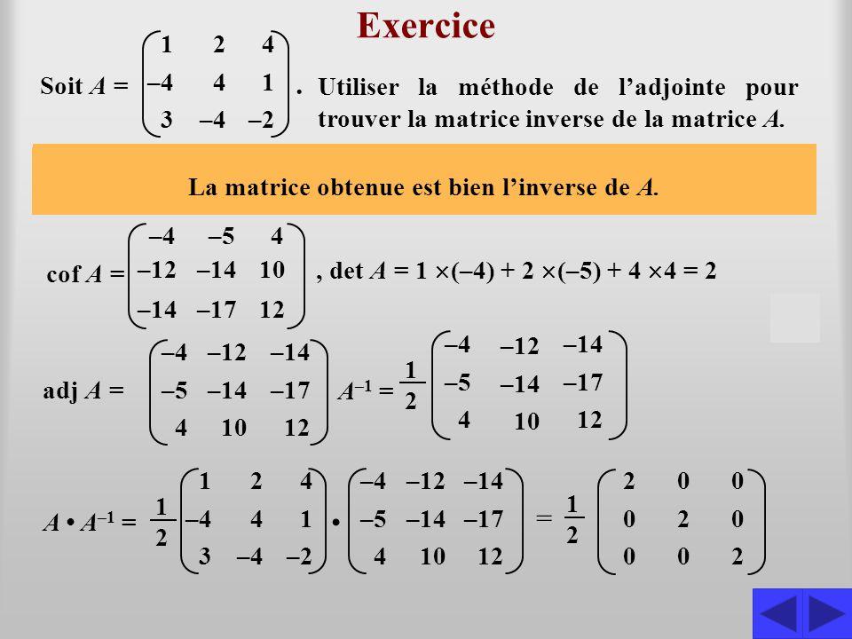 Exercice Utiliser la méthode de l'adjointe pour trouver la matrice inverse de la matrice A. Écrivons la première ligne de la matrice des cofacteurs. S