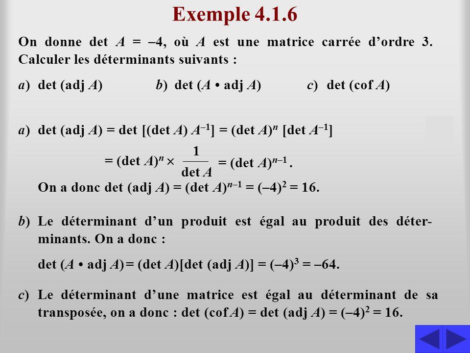 Exemple 4.1.6 On donne det A = –4, où A est une matrice carrée d'ordre 3. Calculer les déterminants suivants : a)a)det (adj A)A)b)b)det (A (A adj A)A)