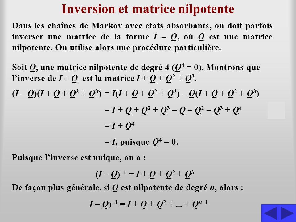 Inversion et matrice nilpotente Dans les chaînes de Markov avec états absorbants, on doit parfois inverser une matrice de la forme I – Q, où Q est une