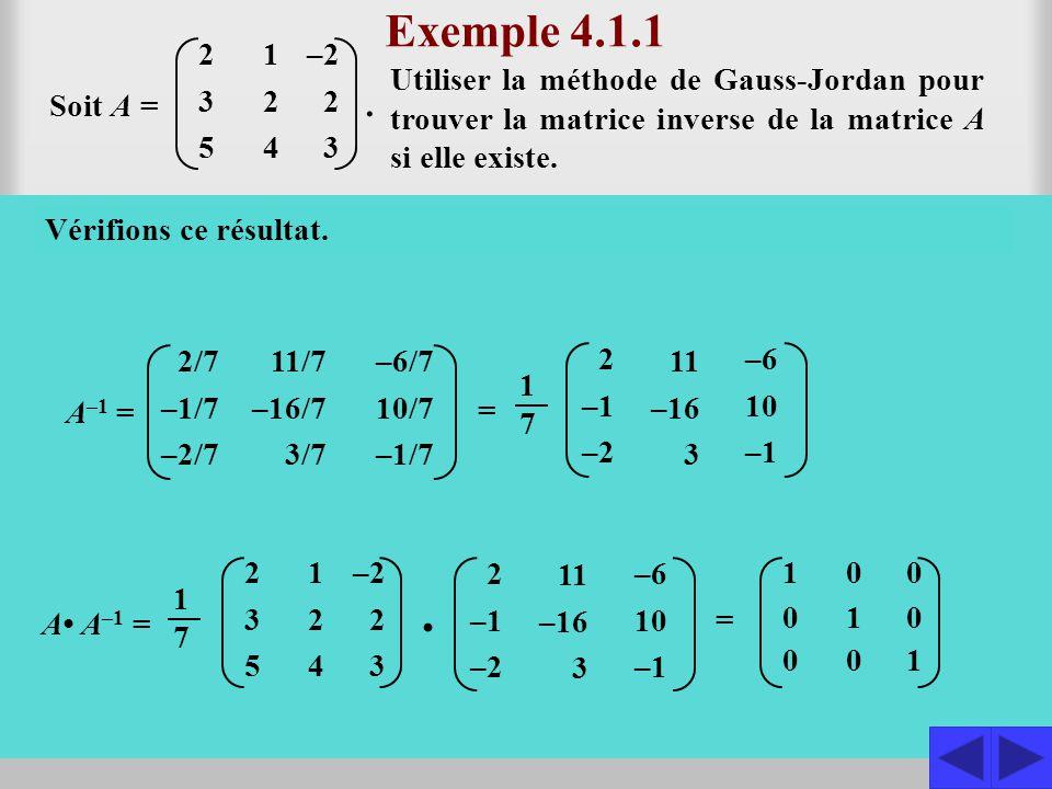 S Exemple 4.1.1 Utiliser la méthode de Gauss-Jordan pour trouver la matrice inverse de la matrice A si elle existe. Soit A = Construisons d'abord la m