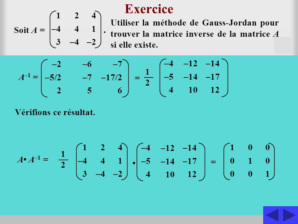 1 –4 3 2 4 4 1 –2 Exercice Utiliser la méthode de Gauss-Jordan pour trouver la matrice inverse de la matrice A si elle existe. Soit A = S Construisons