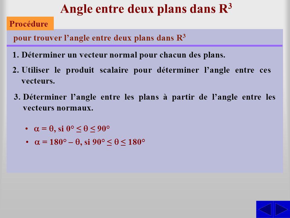 Angle entre deux plans dans R 3 pour trouver l'angle entre deux plans dans R 3 1.Déterminer un vecteur normal pour chacun des plans. 2.Utiliser le pro