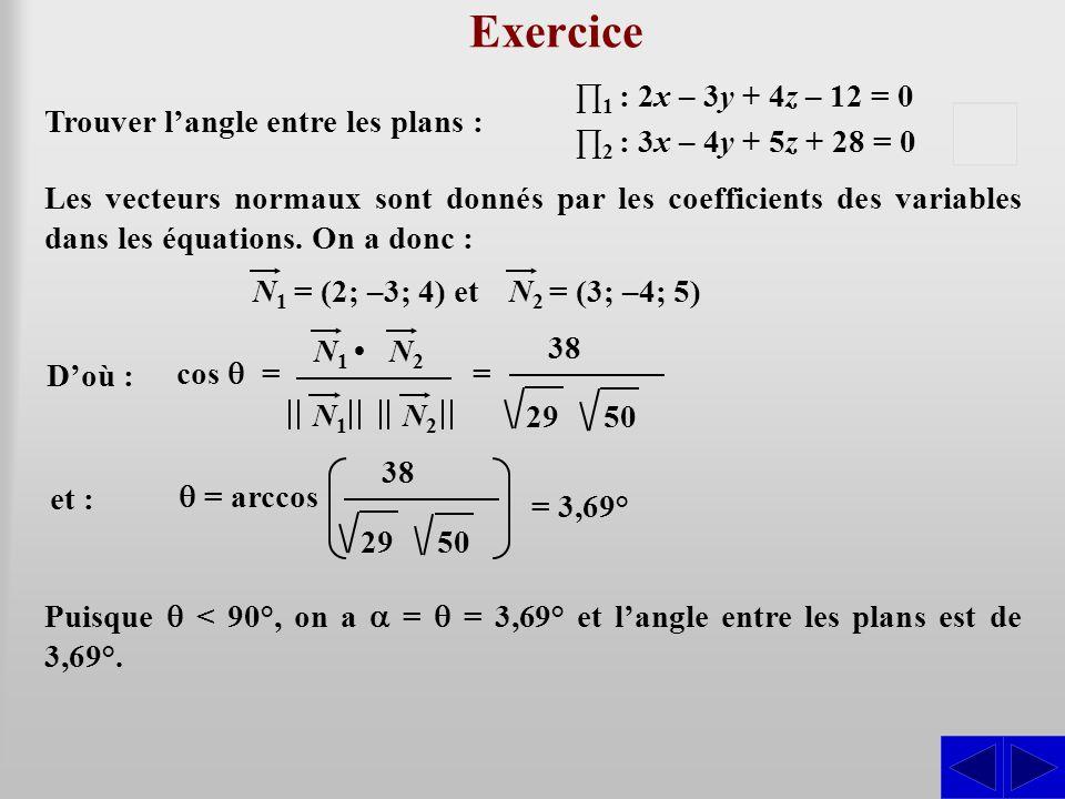 Exercice S D'où : Puisque  < 90°, on a  =  = 3,69° et l'angle entre les plans est de 3,69°. Les vecteurs normaux sont donnés par les coefficients d