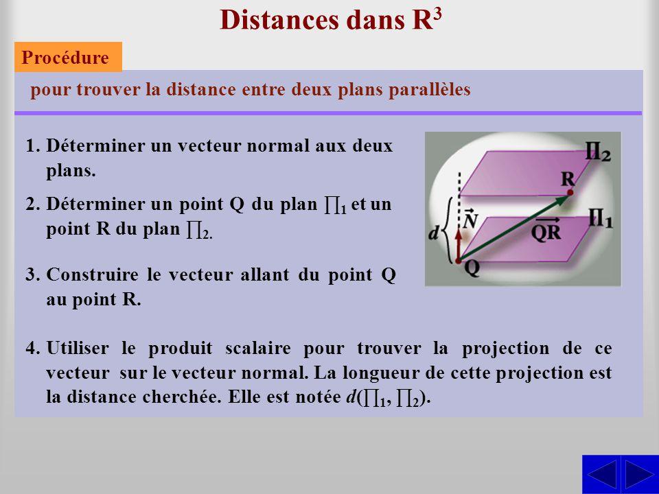 Distances dans R 3 pour trouver la distance entre deux plans parallèles 1.Déterminer un vecteur normal aux deux plans. 2.Déterminer un point Q du plan