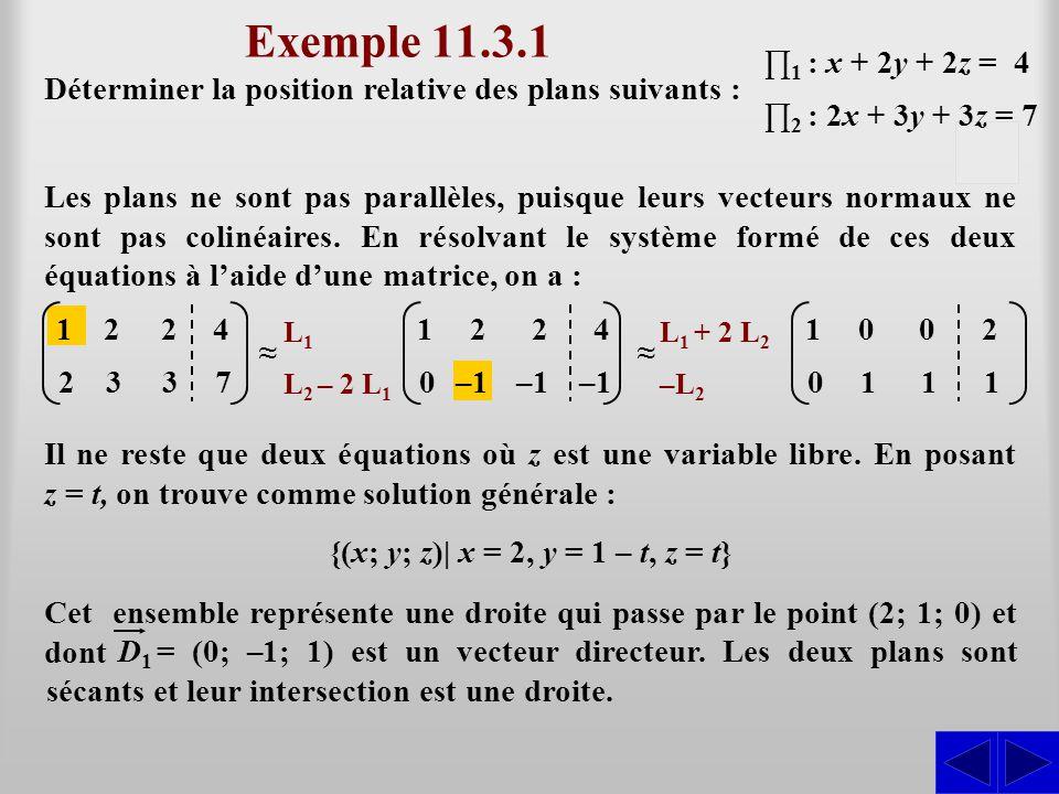 –10 Exemple 11.3.2 Trouver l'intersection des plans suivants : En résolvant le système formé de ces trois équations à l'aide d'une matrice, on a : ∏ 1 : x + 3y – 2z = 10 SS Dans ce cas, le système a une solution unique.