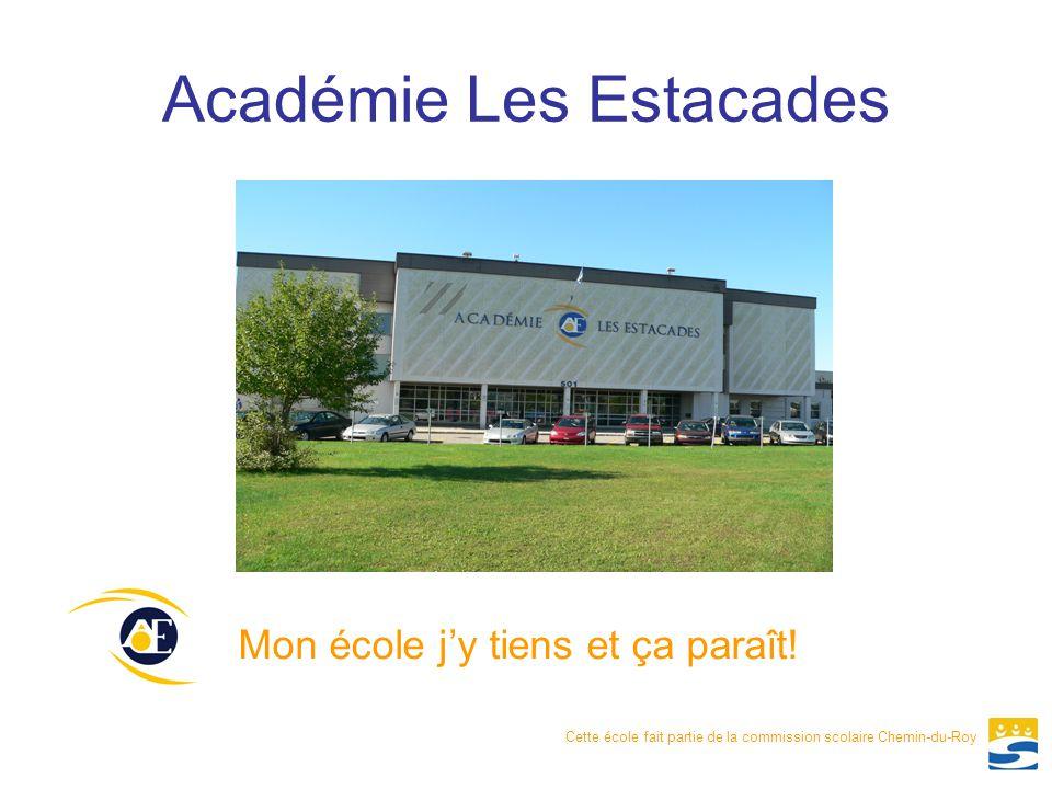 Académie Les Estacades Mon école j'y tiens et ça paraît! Cette école fait partie de la commission scolaire Chemin-du-Roy