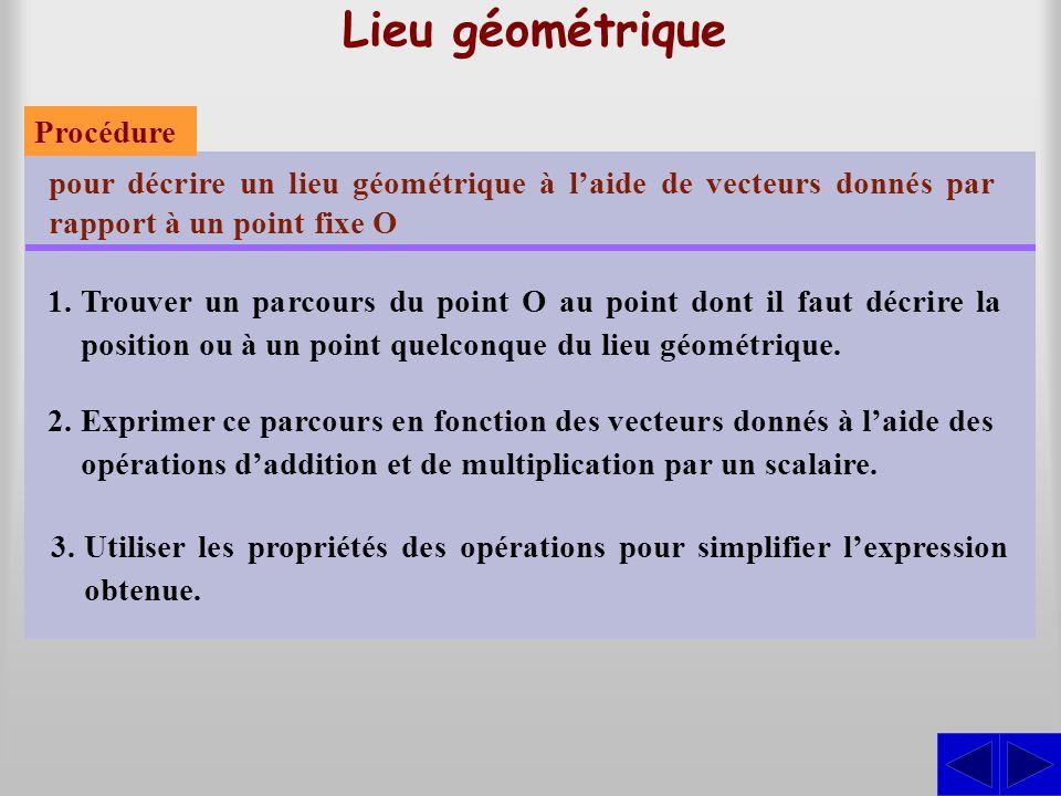 Lieu géométrique pour décrire un lieu géométrique à l'aide de vecteurs donnés par rapport à un point fixe O 1.Trouver un parcours du point O au point