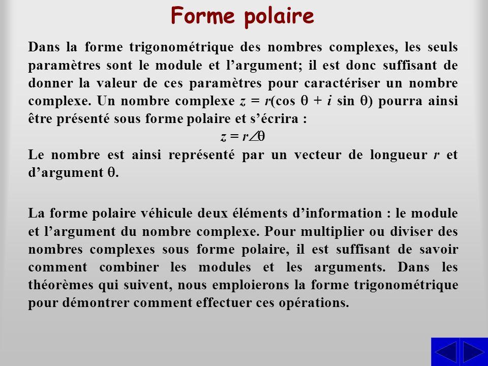 Forme polaire Dans la forme trigonométrique des nombres complexes, les seuls paramètres sont le module et l'argument; il est donc suffisant de donner