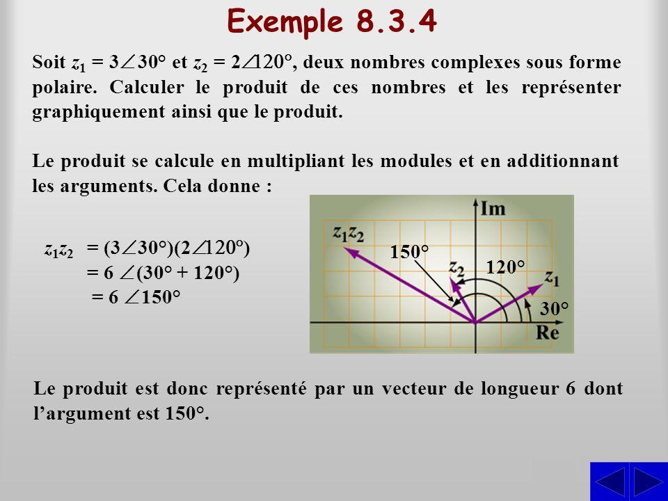 Exemple 8.3.4 Soit z1 z1 = 3  30° et z2 z2 = 2 , deux nombres complexes sous forme polaire. Calculer le produit de ces nombres et les représent