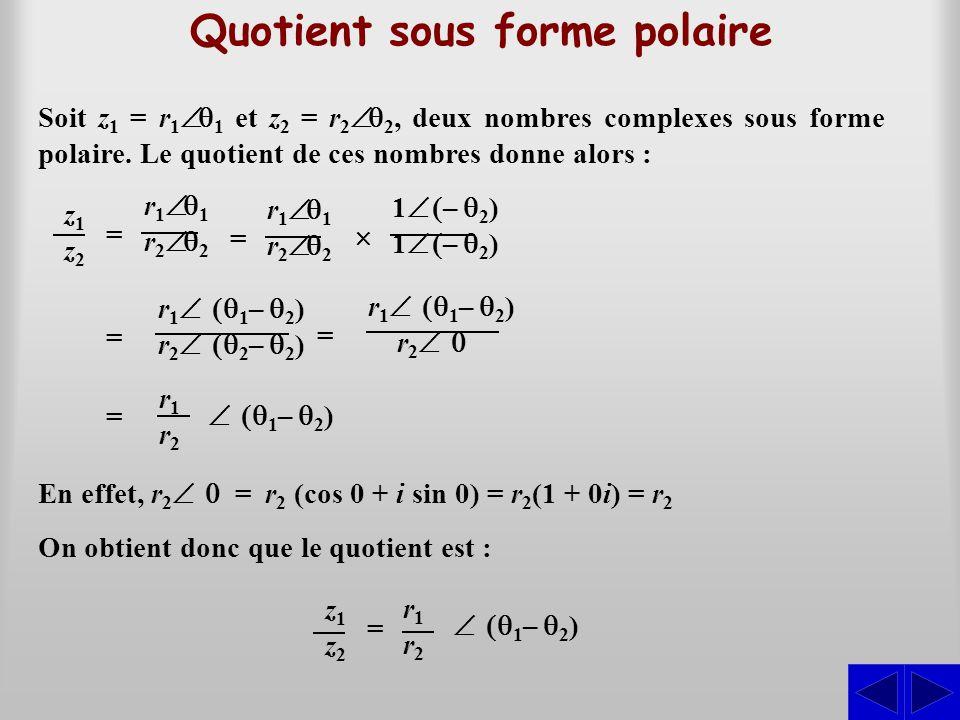 Quotient sous forme polaire Soit z1 z1 = r 1  1 et z2 z2 = r 2  2, deux nombres complexes sous forme polaire. Le quotient de ces nombres donne alo