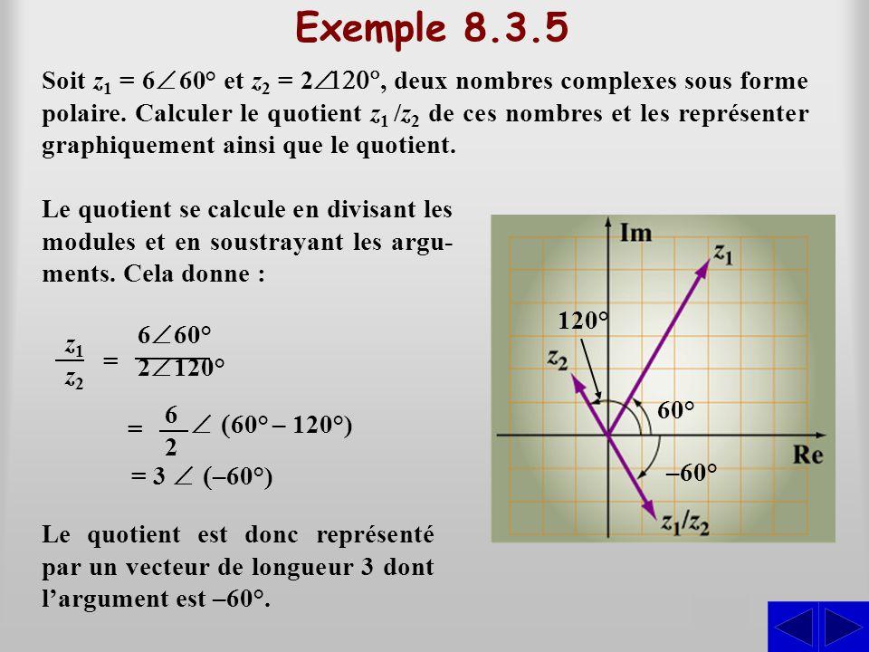 Exemple 8.3.5 Soit z1 z1 = 6  60° et z2 z2 = 2 , deux nombres complexes sous forme polaire. Calculer le quotient z 1 /z2 /z2 de ces nombres et