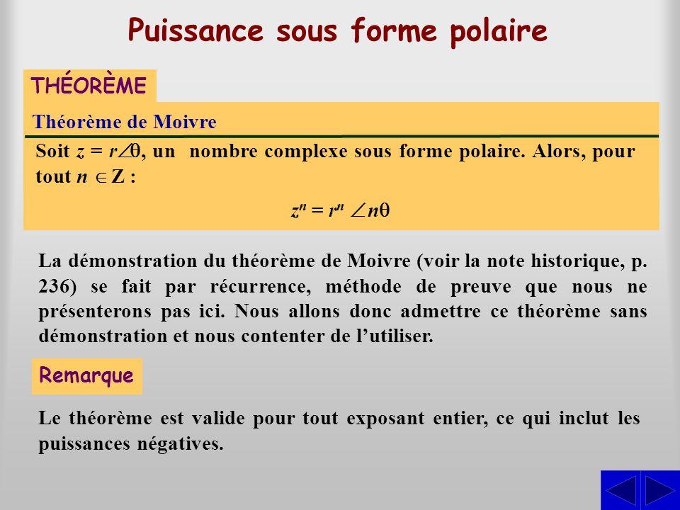 Théorème de Moivre THÉORÈME Puissance sous forme polaire Soit z = r , un nombre complexe sous forme polaire. Alors, pour tout n  Z : zn zn = rn rn