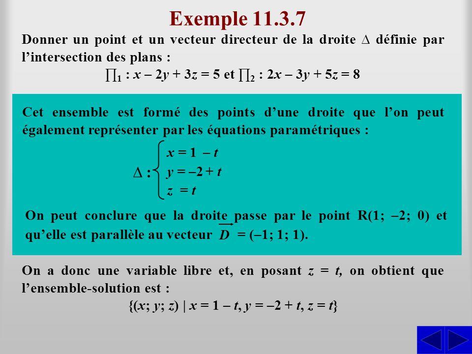 Exemple 11.3.7 Donner un point et un vecteur directeur de la droite ∆ définie par l'intersection des plans : ∏ 1 : x – 2y + 3z = 5 et ∏ 2 : 2x – 3y +
