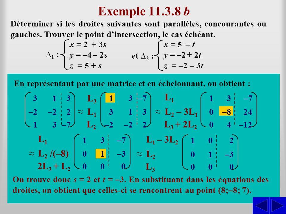 Exemple 11.3.8 b Déterminer si les droites suivantes sont parallèles, concourantes ou gauches. Trouver le point d'intersection, le cas échéant. Ils ne
