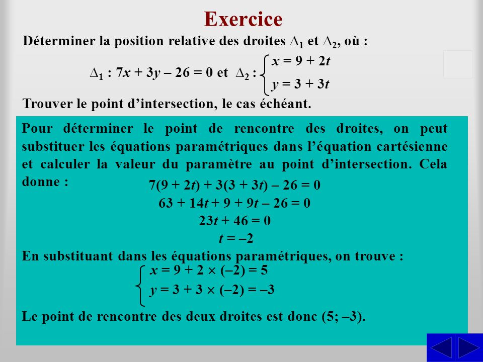 Exercice Déterminer la position relative des droites ∆1 ∆1 et ∆ 2, où : Trouver le point d'intersection, le cas échéant. Les coefficients des variable